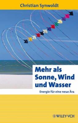 Mehr Als Sonne, Wind Und Wasser - Energie Fur Eine Neue Ara (German, English, Hardcover): Christian Synwoldt