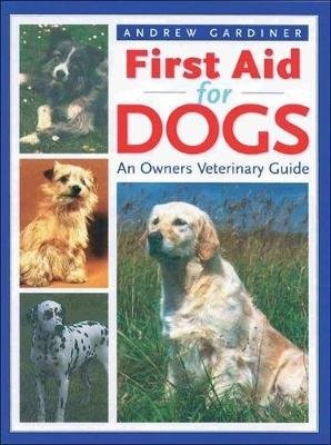 First Aid for Dogs - An Owner's Veterinary Guide (Hardcover, Illustrated Ed): Andrew Gardiner