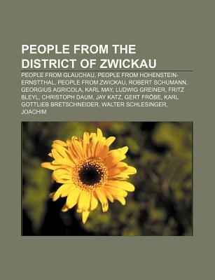 People from the District of Zwickau - People from Glauchau, People from Hohenstein-Ernstthal, People from Zwickau, Robert...