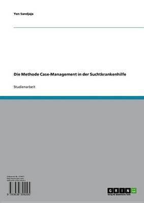 Die Methode Case-Management in Der Suchtkrankenhilfe (English, German, Electronic book text): Yen Sandjaja