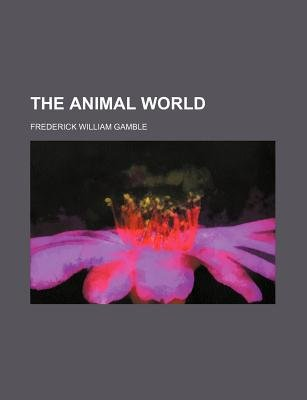 The Animal World (Paperback): Frederick William Gamble