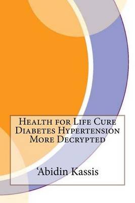 Health for Life Cure Diabetes Hypertension More (Paperback): 'Abidin N Kassis