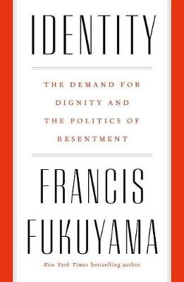 Identity - The Demand For Dignity And The Politics Of Resentment (Hardcover): Francis Fukuyama