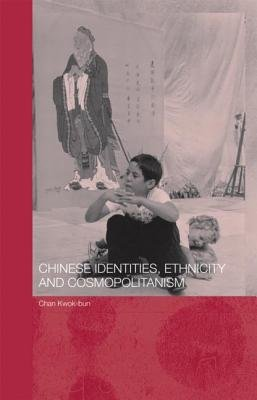 Chinese Identities, Ethnicity and Cosmopolitanism (Hardcover): Kwok Bun Chan