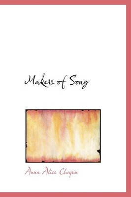 Makers of Song (Hardcover): Anna Alice Chapin