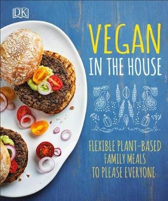 Vegan in the House - Flexible Plant-Based Meals to Please Everyone (Hardcover): Dk