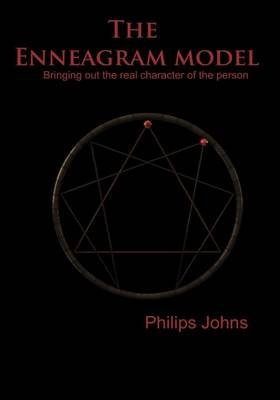 The Enneagram Model - Bringing Out the Real Character of the Person (Paperback): Philips Johns
