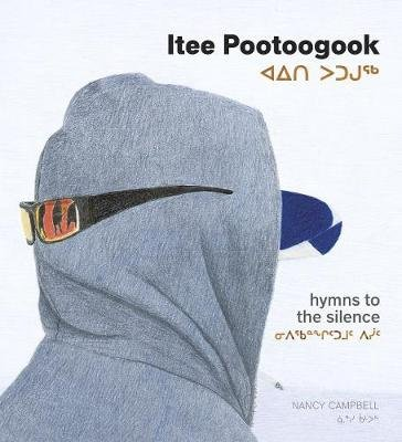 Itee Pootoogook - Hymns to the Silence (Inuktitut, Hardcover): Nancy Campbell