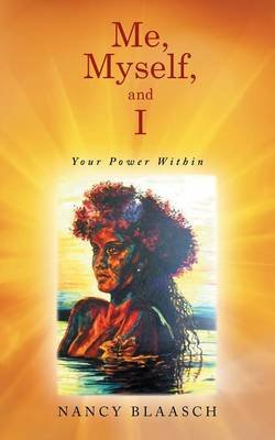Me, Myself, and I - Your Power Within (Paperback): Nancy Blaasch
