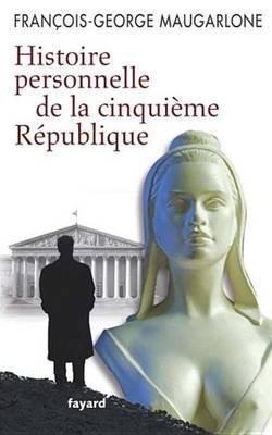 Histoire Personnelle de La Ve Republique (French, Electronic book text): Francois-Georges Maugarlone