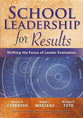 School Leadership for Results - Shifting the Focus of Leader Evaluation (Electronic book text): Beverly G Carbaugh, Robert J....