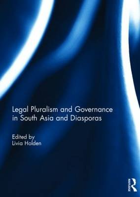 Legal Pluralism and Governance in South Asia and Diasporas (Hardcover): Livia Holden