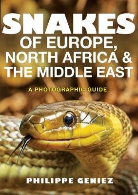 Snakes of Europe, North Africa and the Middle East - A Photographic Guide (Paperback): Philippe Geniez