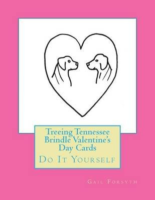 Treeing Tennessee Brindle Valentine's Day Cards - Do It Yourself (Paperback): Gail Forsyth