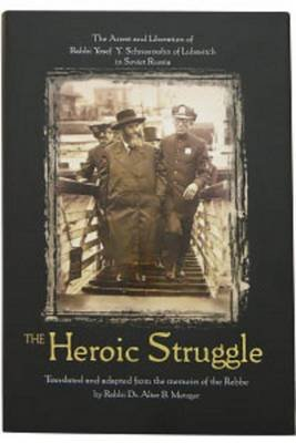Heroic Struggle - The Arrest and Liberation of Rabbi Yosef y Schneersohn of Lubavitch in Soviet Russia (Hardcover, illustrated...