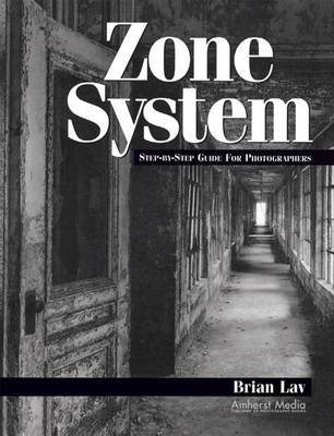 Zone System - Step by Step Guide for Photographers (Electronic book text): Brian Lav