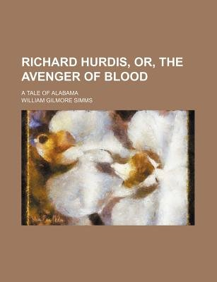Richard Hurdis, Or, the Avenger of Blood (Volume 2); A Tale of Alabama (Paperback): William Gilmore Simms