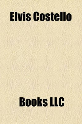 Elvis Costello (Paperback): Books Llc