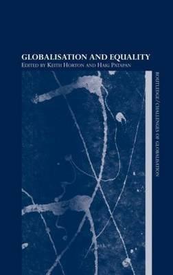 Globalisation and Equality (Hardcover): Keith Horton, Haig Patapan
