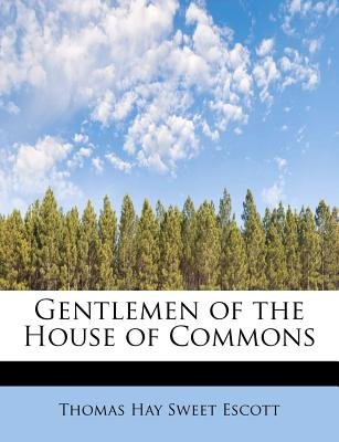 Gentlemen of the House of Commons (Paperback): Thomas Hay Sweet Escott