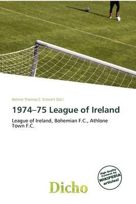 1974-75 League of Ireland (Paperback): Delmar Thomas C. Stawart