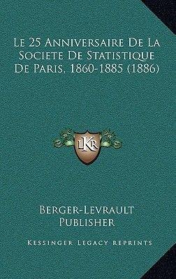 Le 25 Anniversaire de La Societe de Statistique de Paris, 1860-1885 (1886) (French, Hardcover): Berger Levrault Publisher