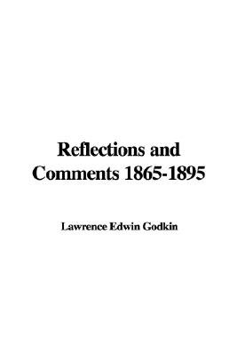 Reflections and Comments 1865-1895 (Paperback): Lawrence Edwin Godkin