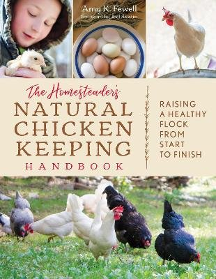 The Homesteader's Natural Chicken Keeping Handbook - Raising a Healthy Flock from Start to Finish (Paperback): Amy K....