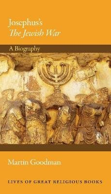 Josephus's The Jewish War - A Biography (Hardcover): Martin Goodman