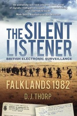 The Silent Listener - British Electronic Surveillance Falklands 1982 (Paperback): D.J. Thorp