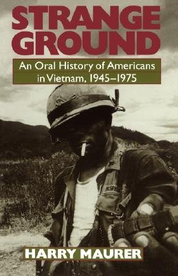 Strange Ground - An Oral History Of Americans In Vietnam, 1945-1975 (Paperback, New edition): Harry Maurer