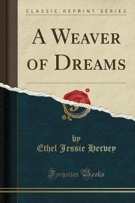 A Weaver of Dreams (Classic Reprint) (Paperback): Ethel Jessie Hervey