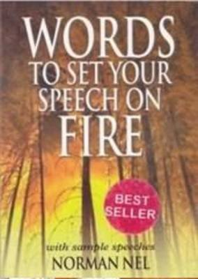 Words to Set Your Speech on Fire (Paperback): Norman Nel
