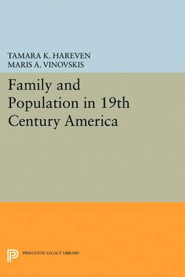 Family and Population in 19th Century America (Electronic book text): Tamara K. Hareven, Maris A. Vinovskis