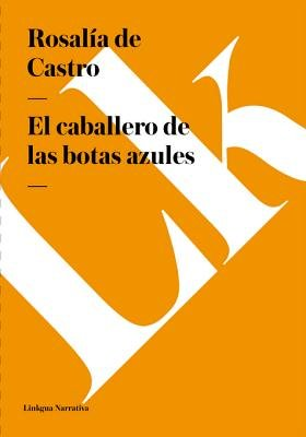 El Caballero de Las Botas Azules (English, Spanish, Electronic book text): Rosalia De Castro