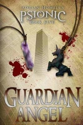 Psionic Book Five - Guardian Angel (Paperback): Adrian Howell