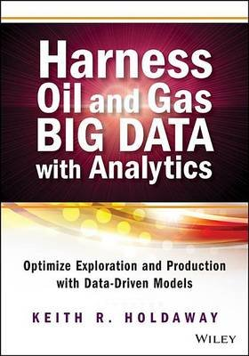 Harness Oil and Gas Big Data with Analytics: Optimize Exploration and Production with Data Driven Models (Electronic book...