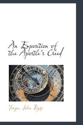 An Exposition of the Apostle's Creed (Hardcover): Yonge John Eyre