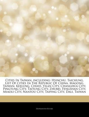 Articles on Cities in Taiwan, Including - Hsinchu, Taichung, List of Cities in the Republic of China, Magong, Taiwan, Keelung,...