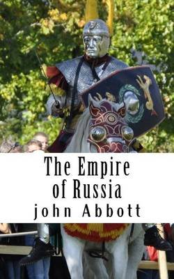 The Empire of Russia (Paperback): John S. C Abbott