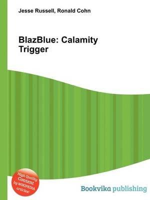 Blazblue - Calamity Trigger (Paperback): Jesse Russell, Ronald Cohn