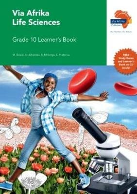 Via Afrika Life Sciences - Gr 10: Learner's Book (Paperback): M. Bowie, E. Pretorius, A. Johannes, R. Mhlongo
