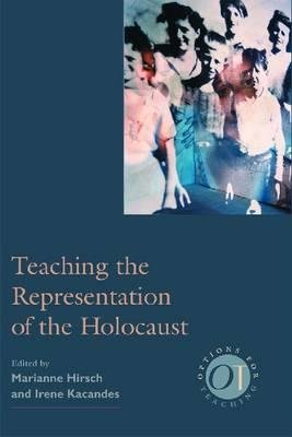 Teaching the Representation of the Holocaust (Paperback, New): Marianne Hirsch