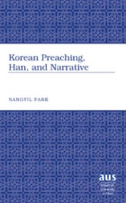 Korean Preaching, Han, and Narrative (Hardcover, 1st New edition): Sangyil Park