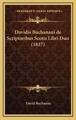 Davidis Buchanani de Scriptoribus Scotis Libri Duo (1837) (English, Latin, Hardcover): David Buchanan