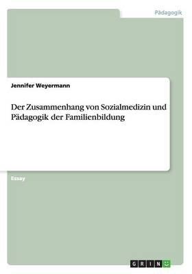 Der Zusammenhang Von Sozialmedizin Und Padagogik Der Familienbildung (German, Paperback): Jennifer Weyermann