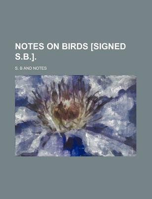 Notes on Birds [Signed S.B.] (Paperback): Sb