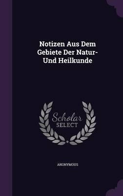 Notizen Aus Dem Gebiete Der Natur- Und Heilkunde (Hardcover): Anonymous