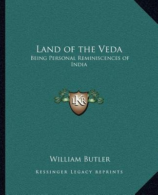 Land of the Veda - Being Personal Reminiscences of India (Paperback): William Butler