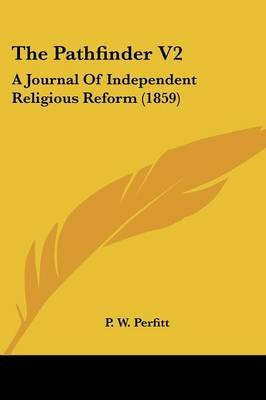 The Pathfinder V2 - A Journal of Independent Religious Reform (1859) (Paperback): P W Perfitt